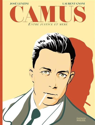 Albert Camus : entre justice et mère / scénario Lenzini   José Lenzini