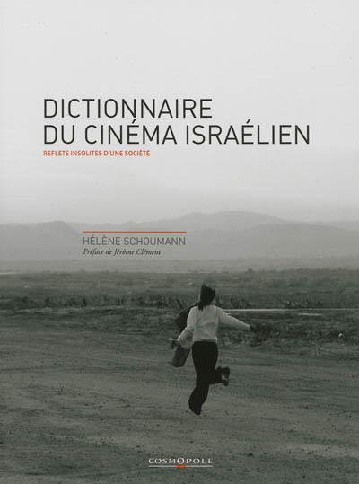 Dictionnaire du cinéma israélien : reflets insolites d'une société | Hélène Schoumann (1932-....). Auteur