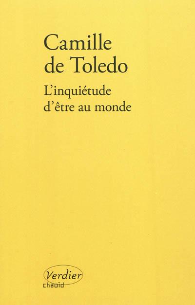 inquiétude d'être au monde (L') | Toledo, Camille de (1976-....). Auteur