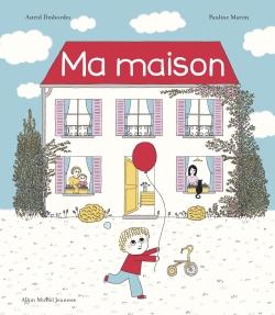 Ma maison / Astrid Desbordes, Pauline Martin | Desbordes, Astrid. Auteur