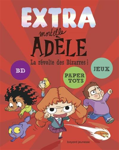 Extra mortelle Adèle. Vol. 3. La révolte des bizarres !
