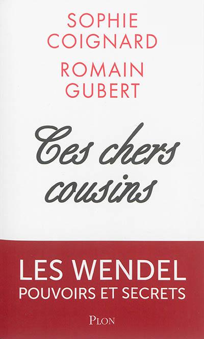 Ces chers cousins : les Wendel, pouvoirs et secrets