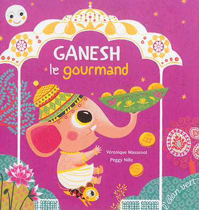 Ganesh le gourmand : d'après une histoire de la tradition hindoue
