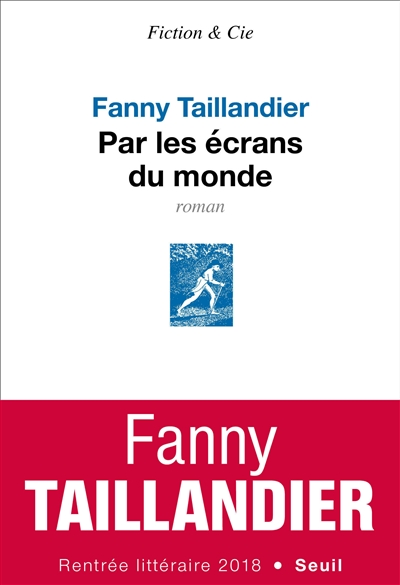 Par les écrans du monde : roman / Fanny Taillandier   Taillandier, Fanny (1986-....). Auteur