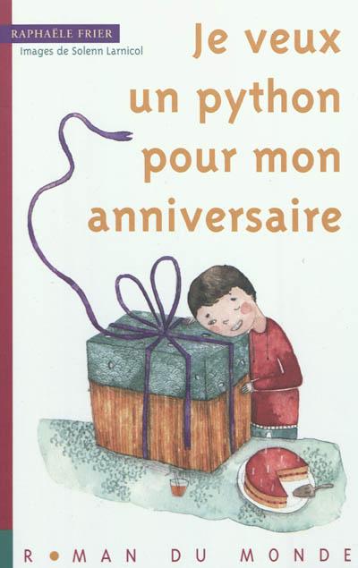 Je veux un python pour mon anniversaire / Raphaële Frier | Frier, Raphaële (1970-....). Auteur