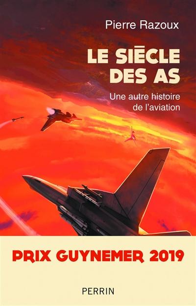 siècle des as, 1915-1988 (Le) : une autre histoire de l'aviation |
