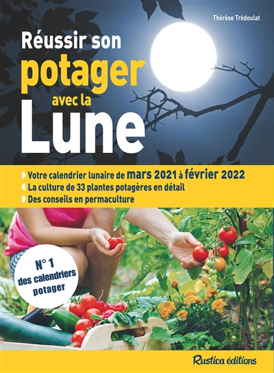 Réussir son potager avec la Lune : votre calendrier lunaire de mars 2021 à février 2022 : la culture de 33 plantes potagères en détail, des conseils en permaculture