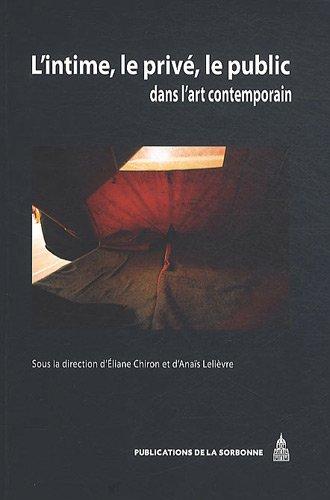 L' intime, le privé, le public dans l'art contemporain / sous la direction d'Eliane Chiron et d'Anaïs Lelièvre | Chiron, Eliane. Directeur de publication
