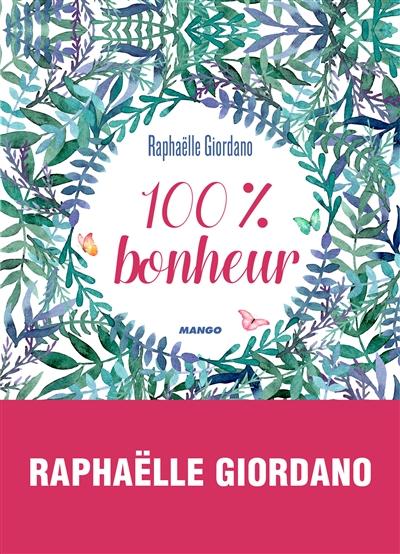 100 % bonheur / Raphaëlle Giordano | Giordano, Raphaëlle (1974-....). Auteur