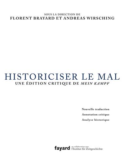 Historiciser le mal : une édition critique de mein kampf : nouvelle traduction, annotation critique, analyse historique