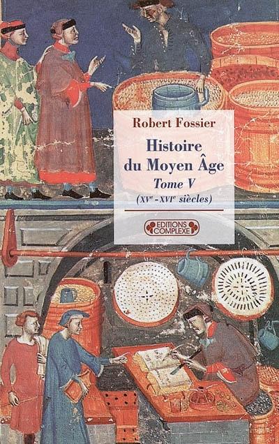 Histoire du Moyen Age. 5, XVe-XVIe siècles / Robert Fossier | Fossier, Robert (1927-2012)