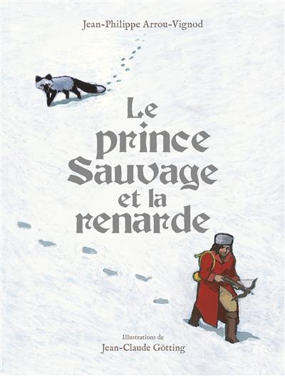 prince Sauvage et la renarde (Le) | Arrou-Vignod, Jean-Philippe. Auteur
