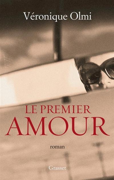 Le premier amour : roman | Olmi, Véronique (1962-....). Auteur