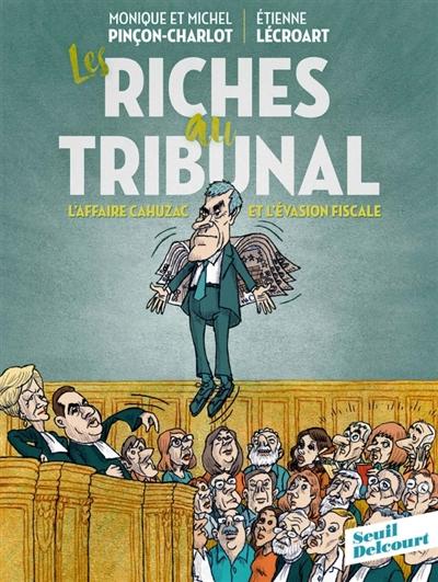 Les Riches au tribunal = l'affaire cahuzac et l'évasion fiscale   Pinçon-Charlot, Monique (1946-....). Auteur