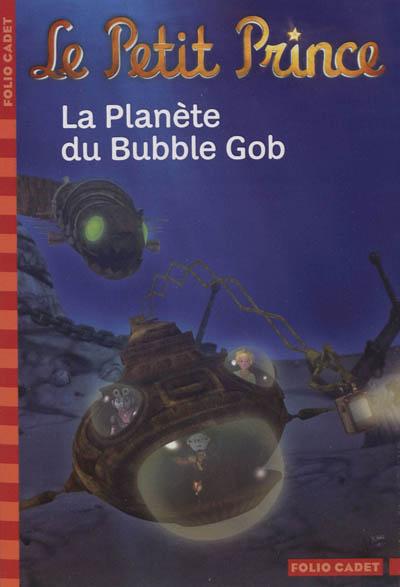 La planète du Bubble Gob / adaptation de Fabrice Colin | Colin, Fabrice (1972-....). Auteur