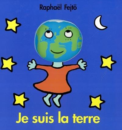 Je suis la Terre | Fejtö, Raphaël (1974-....). Auteur