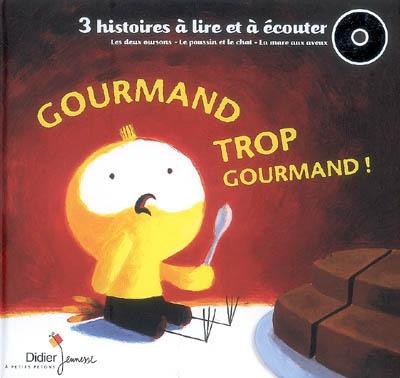 Gourmand trop gourmand ! / sous la direction littéraire de Céline Murcier | Murcier, Céline. Éditeur scientifique