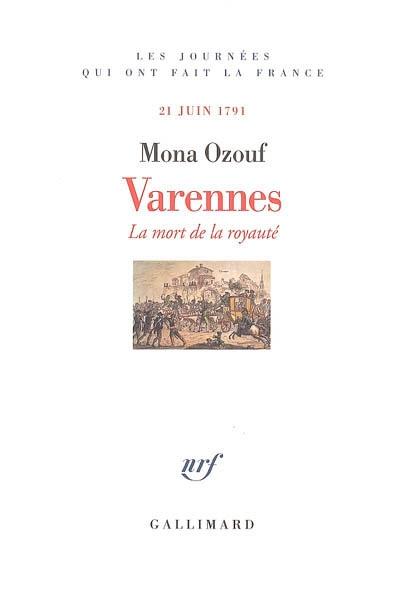 Varennes : la mort de la royauté, 21 juin 1791   Ozouf, Mona (1931-....)