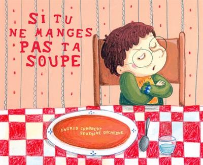Si tu ne manges pas ta soupe | Chabbert, Ingrid (1978-....). Auteur