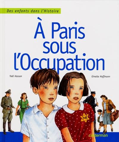 A Paris sous l'Occupation / texte de Yaël Hassan   Hassan, Yaël (1952-....). Auteur