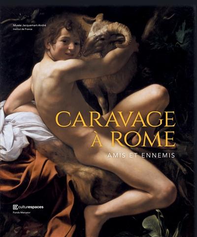 Caravage à Rome, amis et ennemis : exposition, Paris, Musée Jacquemart-André, du 21 septembre 2018 au 28 janvier 2019 |