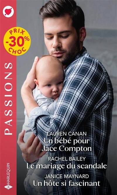 Un bébé pour Jace Compton. Le mariage du scandale. Un hôte si troublant