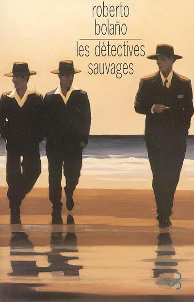 Les détectives sauvages / Roberto Bolaño | Bolaño, Roberto (1953-2003). Auteur