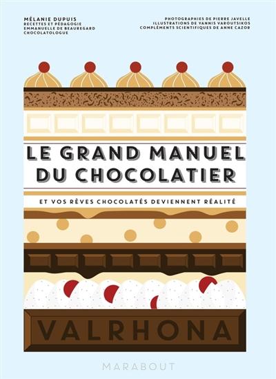Le grand manuel du chocolatier : et vos rêves chocolatés deviennent réalité