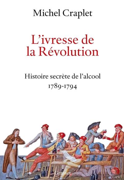 L'ivresse de la Révolution : histoire secrète de l'alcool 1789-1794