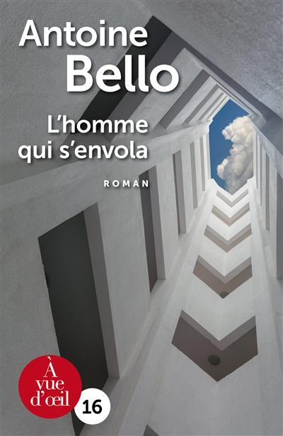 homme qui s'envola (L') : roman   Bello, Antoine. Auteur