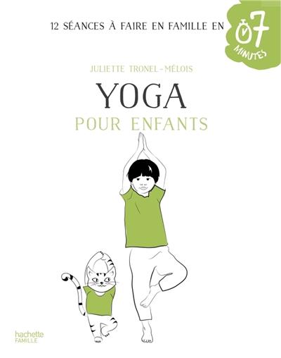 Yoga pour enfants : 20 ateliers à faire en famille en 7 minutes