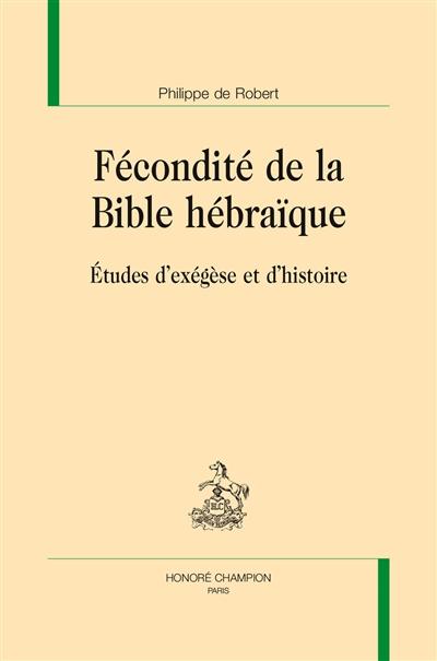 Fécondité de la Bible hébraïque : études d'exégèse et d'histoire