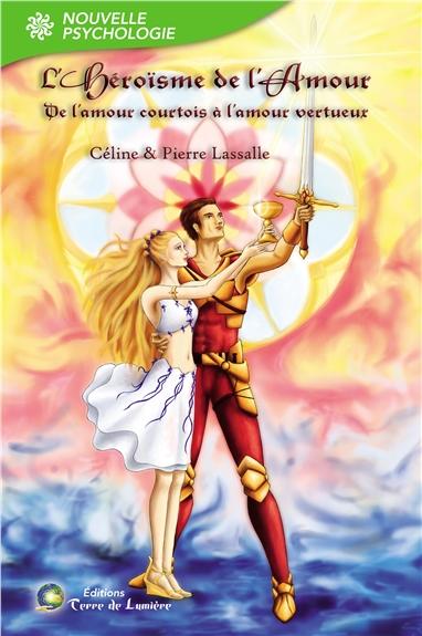 L'héroïsme de l'amour : de l'amour courtois à l'amour vertueux