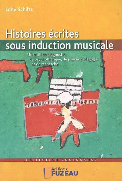 Histoires écrites sous induction musicale : un outil de diagnostic, de psychothérapie, de psychopédagogie et de recherche | Schiltz, Lony. Auteur