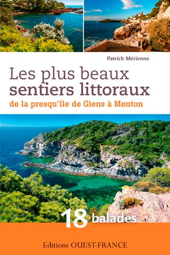 Les plus beaux sentiers littoraux de la presqu'ile de Giens à Menton : 18 balades / Patrick Mérienne | Mérienne, Patrick (1954-....). Auteur