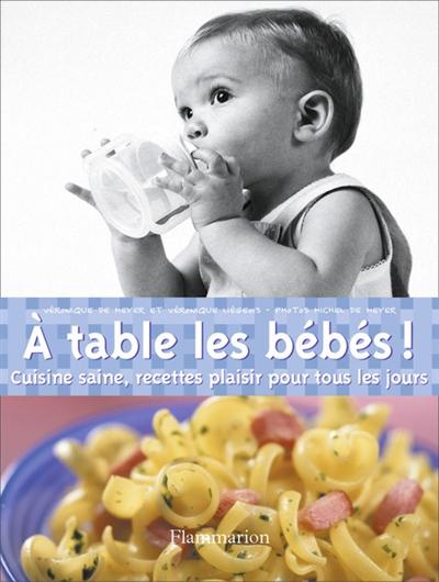 A-table-les-bébés-!-:-cuisine-saine,-recettes-plaisir-pour-tous-les-jours