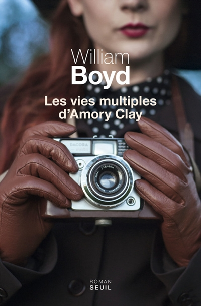 Les vies multiples d'Amory Clay / William Boyd | Boyd, William (1952-....). Auteur