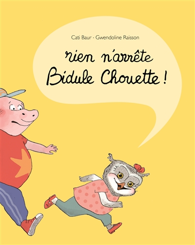 Rien n'arrête Bidule Chouette ! | Baur, Cati (1973-....). Auteur