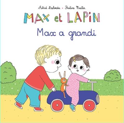 Max a grandi : Max et Lapin | Desbordes, Astrid. Auteur