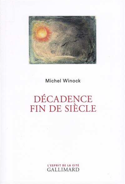 Décadence fin de siècle | Winock, Michel (1937-....). Auteur