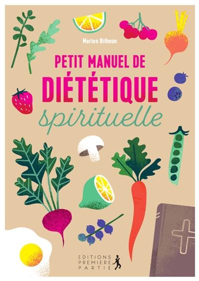 Petit manuel de diététique spirituelle : adoptez une joyeuse discipline pour une bonne santé physique et spirituelle
