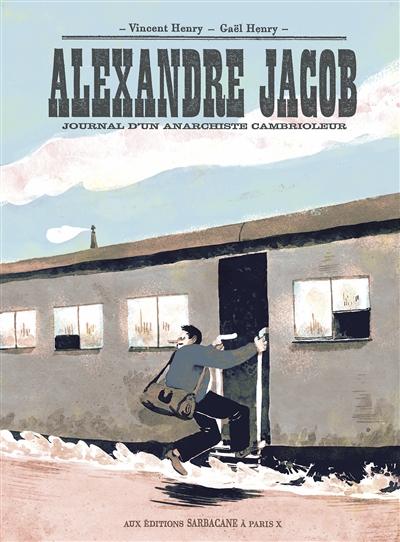 Alexandre Jacob : journal d'un anarchiste cambrioleur