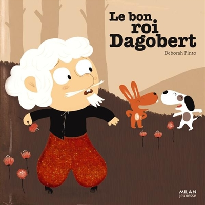 Le bon roi Dagobert / Deborah Pinto | Pinto, Deborah (1980-....). Auteur