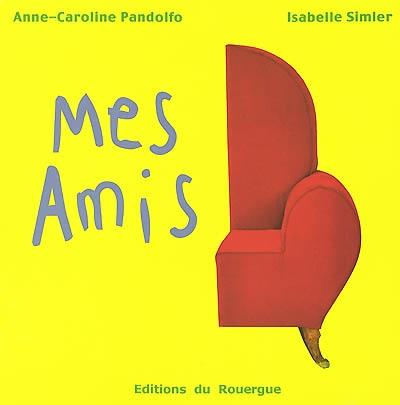 Mes amis / Anne-Caroline Pandolfo, Isabelle Simler | Pandolfo, Anne-Caroline (1970-....). Auteur