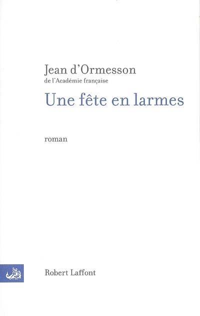 Une fête en larmes / Jean d' Ormesson | Ormesson, Jean d'