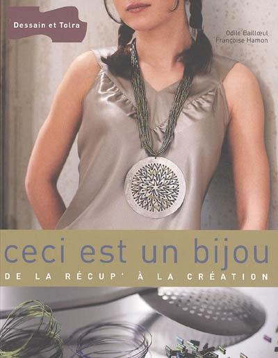 Ceci est un bijou : de la récup' à la création / Odile Bailloeul, Françoise Hamon | Bailloeul, Odile (19..-....). Auteur