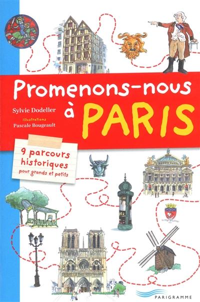 Promenons-nous à Paris : 9 parcours historiques pour grands et petits | Dodeller, Sylvie. Auteur