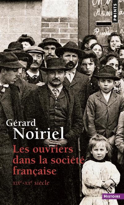 Ouvriers dans la société française (Les ) : XIXe-XXe siècle | Noiriel, Gérard (1950-....). Auteur