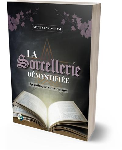 La sorcellerie démystifiée : la pratique sans clichés