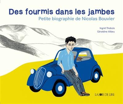 fourmis dans les jambes (Des) : petite biographie de Nicolas Bouvier | Thobois, Ingrid. Auteur